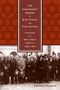 « The independent Orders of B'nai B'rith and True Sisters. Pioneers of a New Jewish Identiy 1843 – 1914»